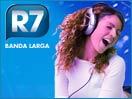 Venha para o R7 Banda Larga!
